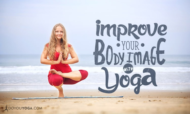 How To Improve Your Body Image With Yoga