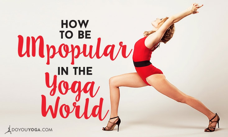 How to Be Unpopular in the Yoga World