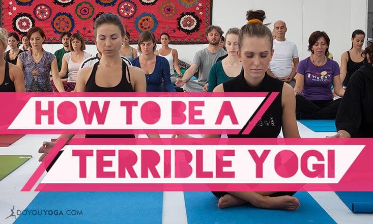 How to Be a Terrible Yogi