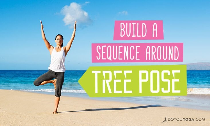 How to Build a Sequence Around Tree Pose
