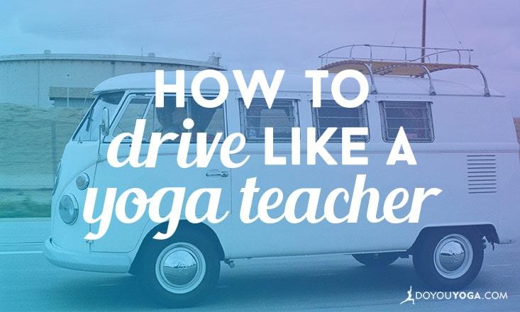How to Drive Like a Yoga Teacher