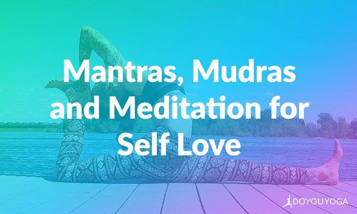 Mantras, Mudras, and Meditation for Self Love