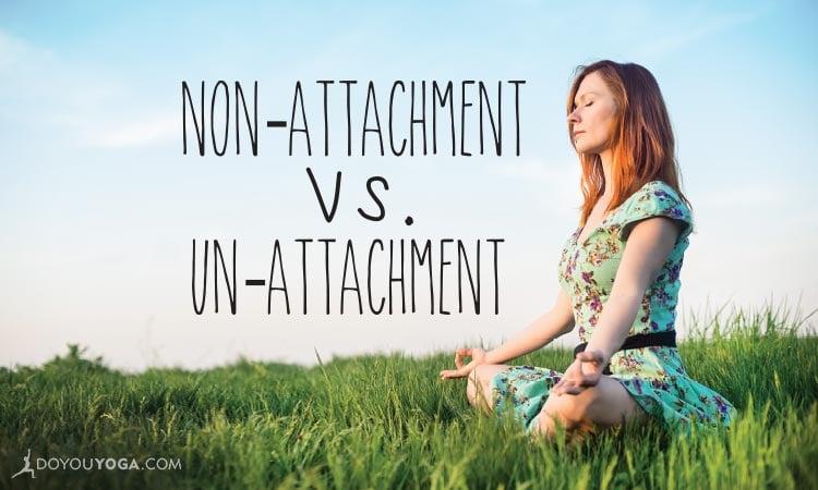 Non-Attachment…NOT Un-Attachment