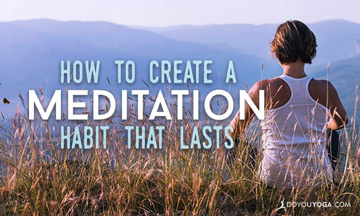 The Beginner's Guide to Creating a Meditation Habit That Lasts