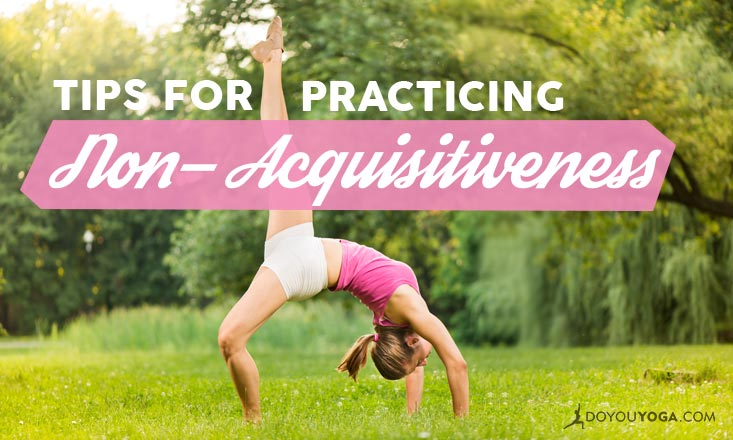 The Final Yama: 5 Tips for Practicing Non-Acquisitiveness
