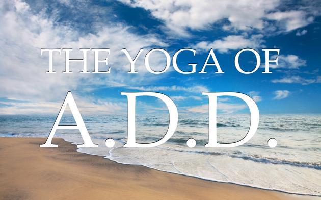 The Yoga Of A.D.D.