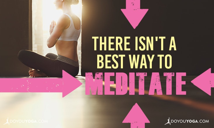 """There Isn't a """"Best"""" Way to Meditate"""