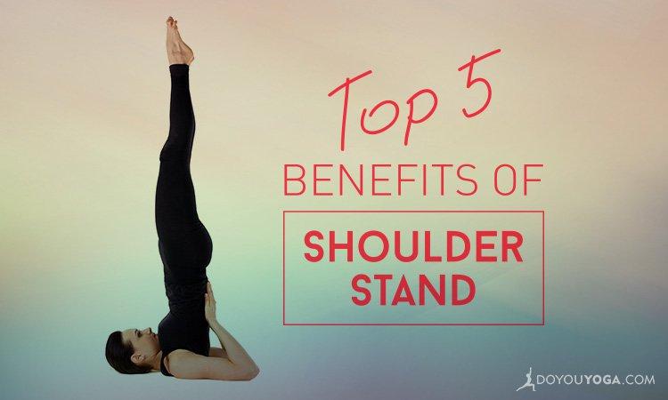 Top 5 Health Benefits Of Shoulder Stand
