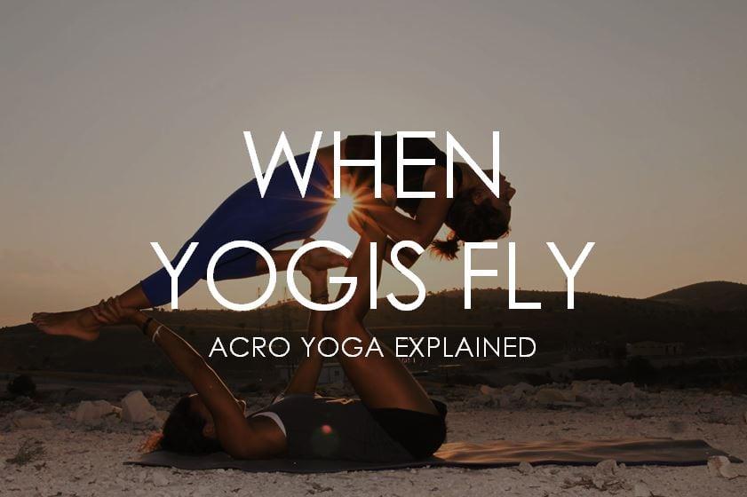 When Yogis Fly – AcroYoga 101