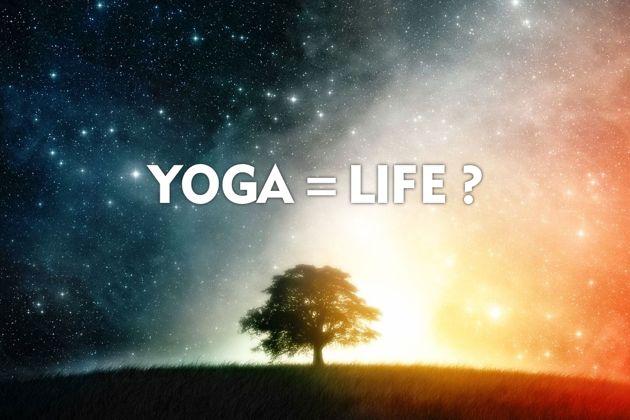 Is Yoga = Life?