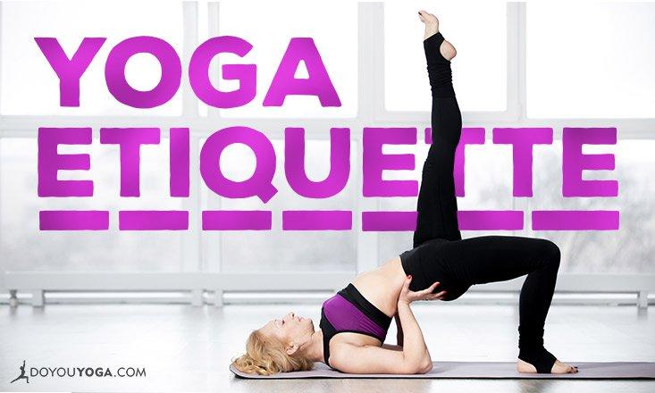 Yoga Etiquette 101: Your 8-Point Checklist from a Yoga Teacher