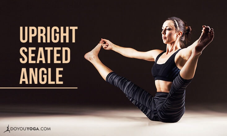 How to Do Upright Seated Angle Pose