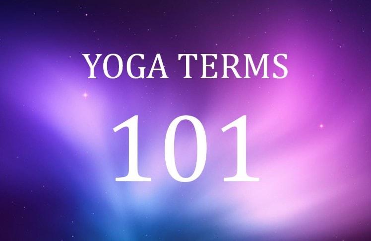 Yoga Terms 101 – What Yogis Say