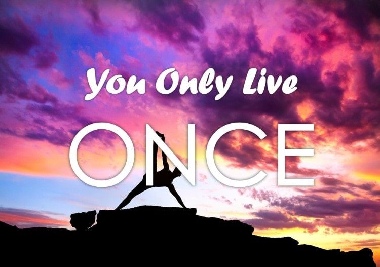 You Only Live Once, What Does That Mean To You?
