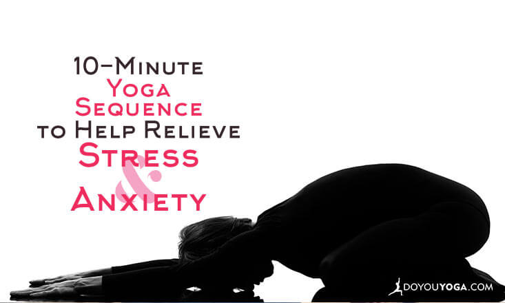 10-Minute Yoga Sequence to Help Relieve Stress and Anxiety