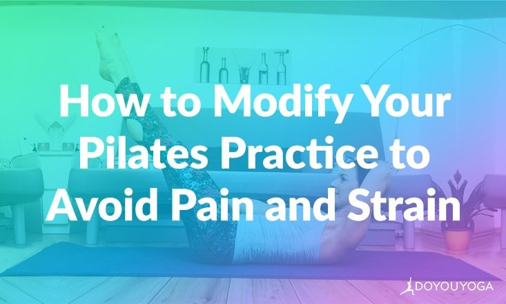 How to Modify Your Pilates Practice to Avoid Pain and Strain