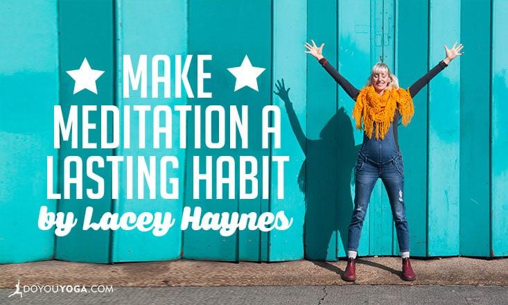 How to Make Meditation a Lasting Habit