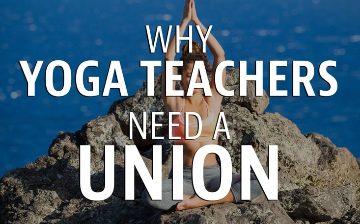 10 Reasons Why Yoga Instructors Need a Union
