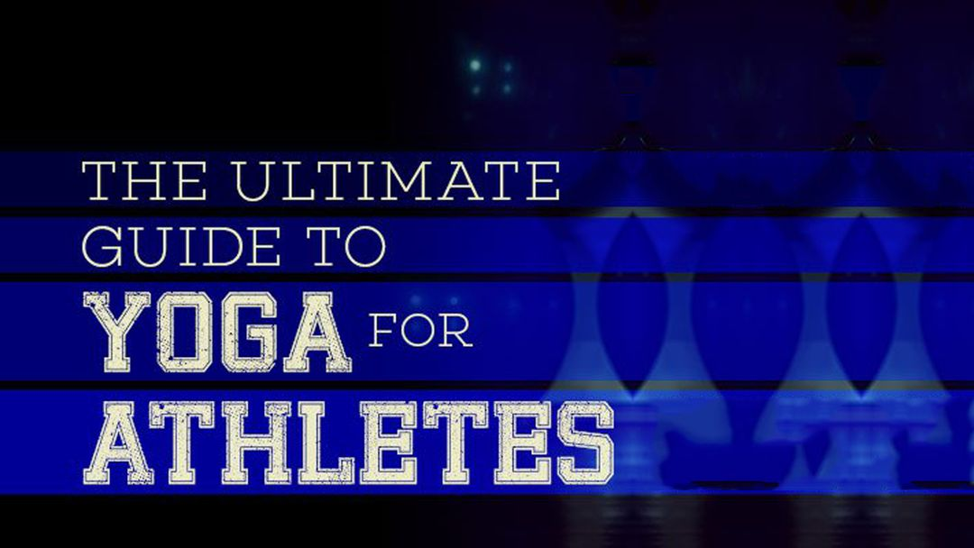 Yoga For Athletes – The Ultimate Guide